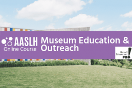 "An image of a building sitting on a green lawn under a blue sky behind a purple banner that reads ""AASLH Online Course Museum and Education Outreach"" with a white icon that reads ""Small Museum Pro!"""