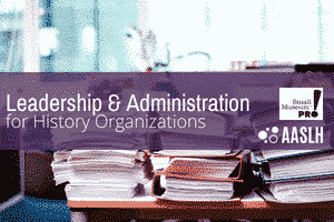 "A stack of books and binders is shown behind a purple banner with the text ""Leadership & Administration for History Organization"""