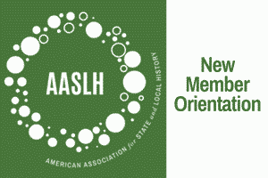 "AASLH logo in white against green takes up half the image. On the other half is written ""new member orientation"" with each word stacked above the other."